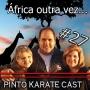 PINTO KARATE CAST # 27 – África outravez…