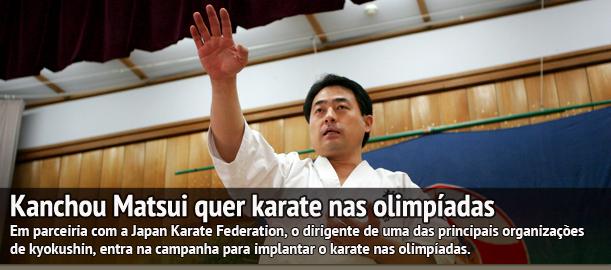 Kancho Matsui da kyokushin Kaikan quer o karate nas Olimpíadas.
